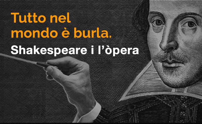 'Tutto Nel Mondo è Burla'. Shakespeare I L'òpera